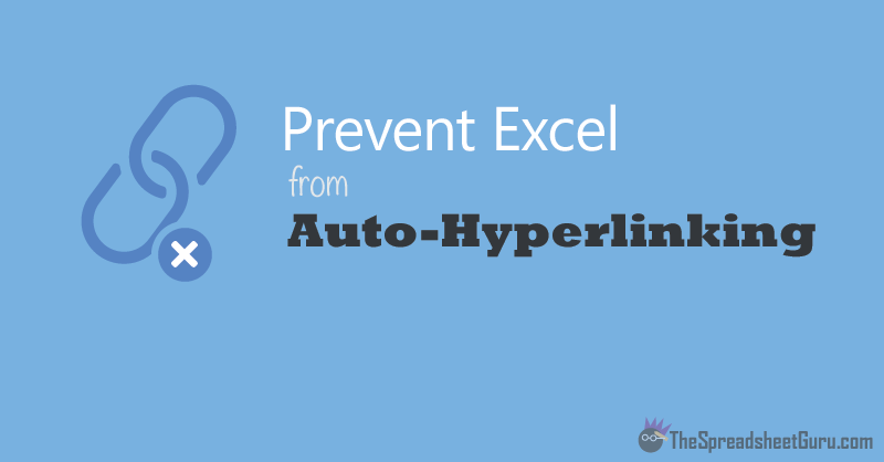 Prevent Auto-Hyperlinking In Excel — The Spreadsheet Guru