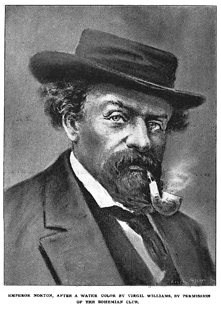 "Photo engraving, by Bolton & Strong, of original portrait of Emperor Norton by Virgil Williams (1830-1886). Illustration in Francis E. Sheldon, ""Street Characters of San Francisco,""  The Overland Monthly , May 1892, pp. 449-459. Source:  Google Books ."
