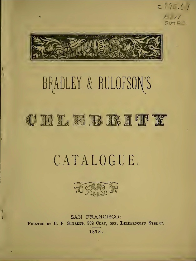 Title page of  Bradley & Rulofson's Celebrity Catalogue , 1878. Collection of the California State Library. Source:  Internet Archive .