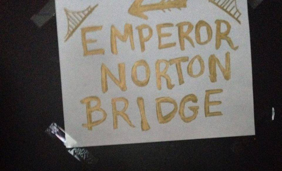 Poster by Tami Twarog, at the Inaugural Tweet-Up of The Emperor's Bridge Campaign , held at Emperor Norton's Boozeland, San Francisco, 28 September 2013.