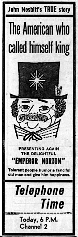 """Ad for  Telephone Time  episode, """"Emperor Norton's Bridge,""""  in the  New York Daily News , 19 August 1956. The Illustration is of the Emperor as portrayed by the actor Edgar Stehli. Source: Newspapers.com"""
