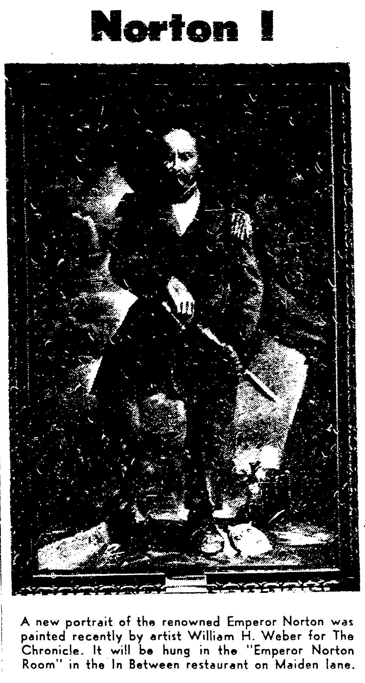 Photograph of painting of Emperor Norton by William H. Weber.   San Francisco Chronicle , 22 May 1961, p.4. Full page  here . Source: San Francisco Public Library.