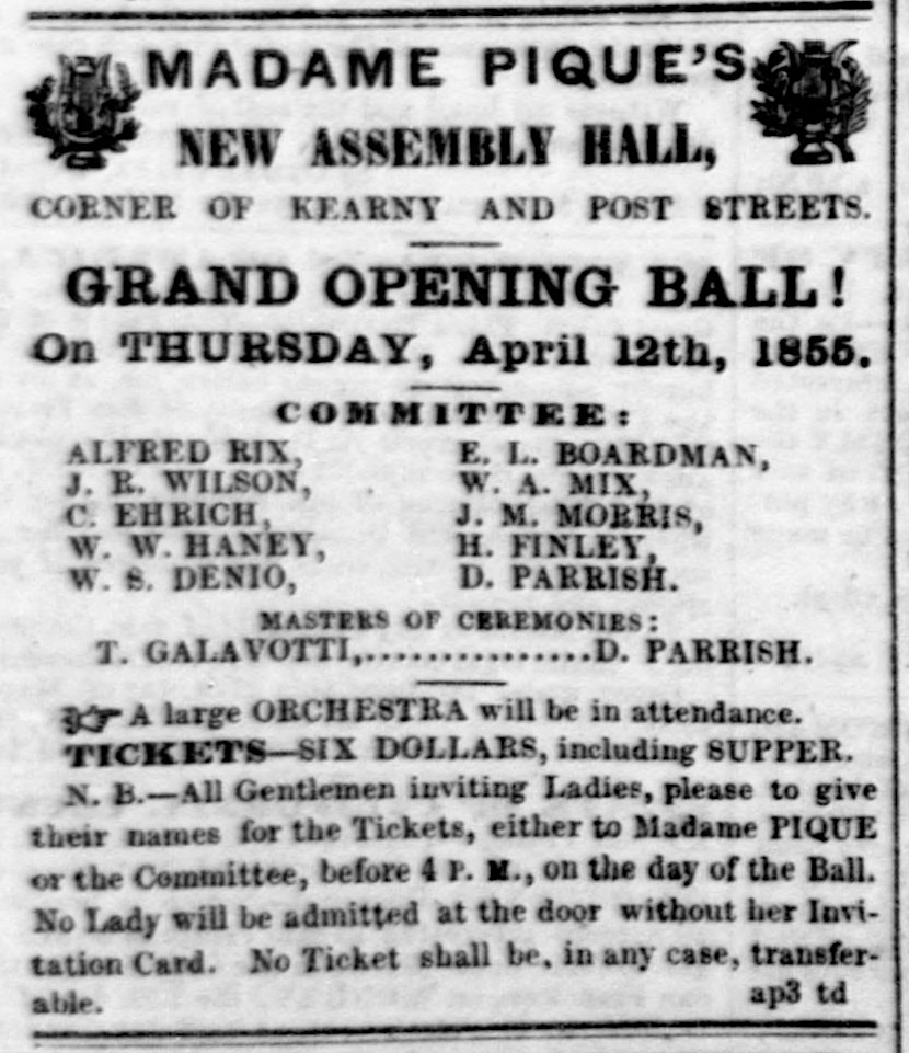 Ad for Grand Opening Ball at Madame Pique's New Assembly Hall , San Francisco  Daily Herald , 8 April 1855, p. 3. Source:  California Digital Newspaper Collection  [Note: Although the CDNC page indicates that this item is from the  Daily Alta , the banner and masthead of the paper itself confirm that the paper is the  Daily Herald .]