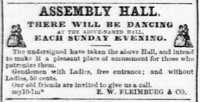"Ad for ""Assembly Hall,"" under new management,   Daily Alta California , 10 May 1860, p. 2. Source:  California Digital Newspaper Collection"