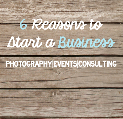 6 Reason to Start a Business