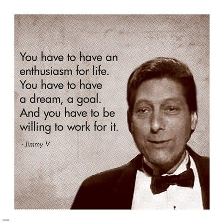 Jimmy V have a goal and work for it.jpg