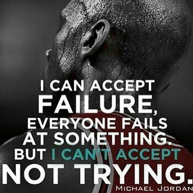 can accept failure but cant accept not trying.jpg