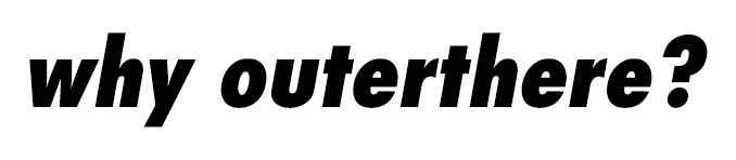 why_outerthere-divider-italics.jpg