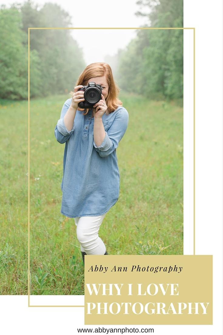 why I love photography abby ann photography blog