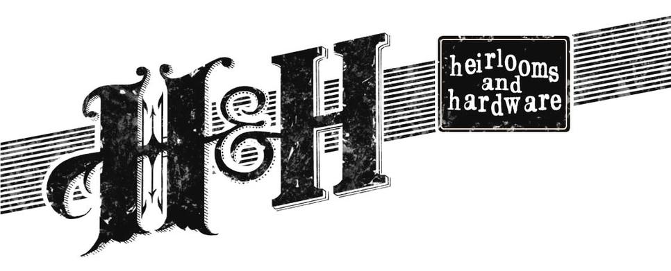 Heirlooms & Hardware.png