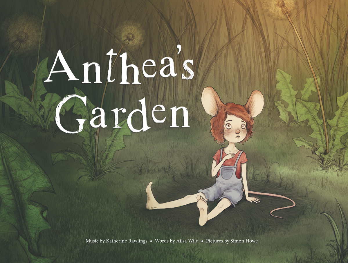 """The illustrated children's book """"Anthea's Garden"""" featuring music by Katherine Rawlings, words by Ailsa Wild and illustrations by Simon Howe"""