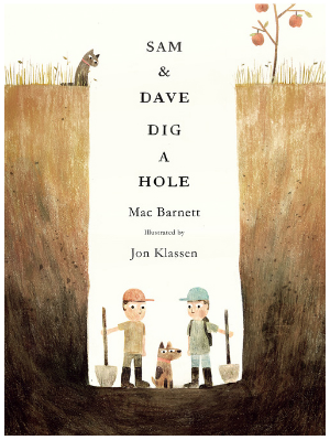 SAM & DAVE DIG A HOLE  , by Mac Barnett, illustration by Jon Klassen