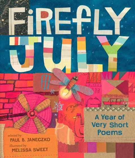 F     irefly July: A Year of Very Short Poems  ,  selected by Paul B. Janeczko, illustration by Melissa Sweet