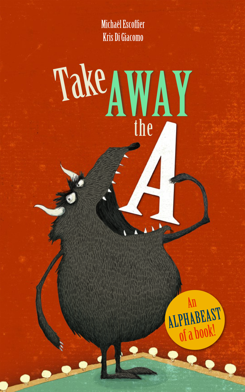 Take AWAY the A  , by  Michaël  Escoffier, illustration by Kris Di Giacomo