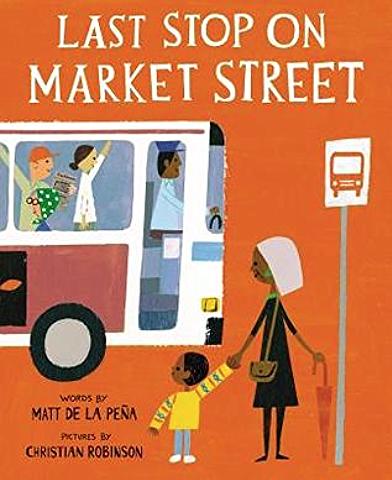 Last Stop on Market Street  , by Matt de la Peña, illustration by Christian Robinson