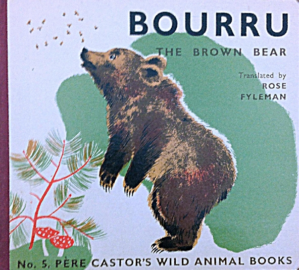 Bourru, The Brown Bear ,  No. 5, Pere Castor's Wild Animal Books,  by Lida, lithographs by Rojan, translated by Rose Fyleman, London, George Allen & Unwin, 1936