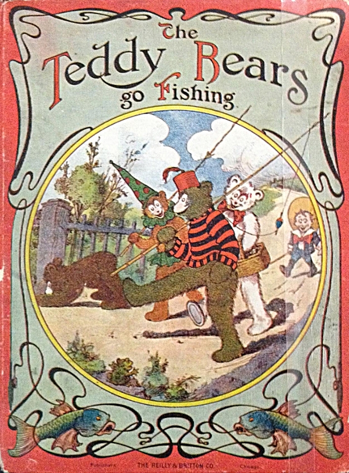 The Teddy Bears Go Fishing , rhymes by Robert D. Towne, illustration by J.R. Bray, cover design and illustration by C.A. Sieber, Chicago, Reilly & Britton Company, 1907