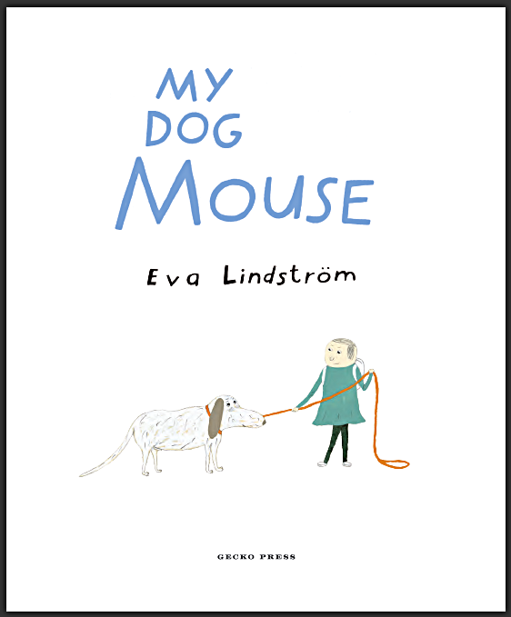 Title page from  My Dog Mouse , Eva Lindström