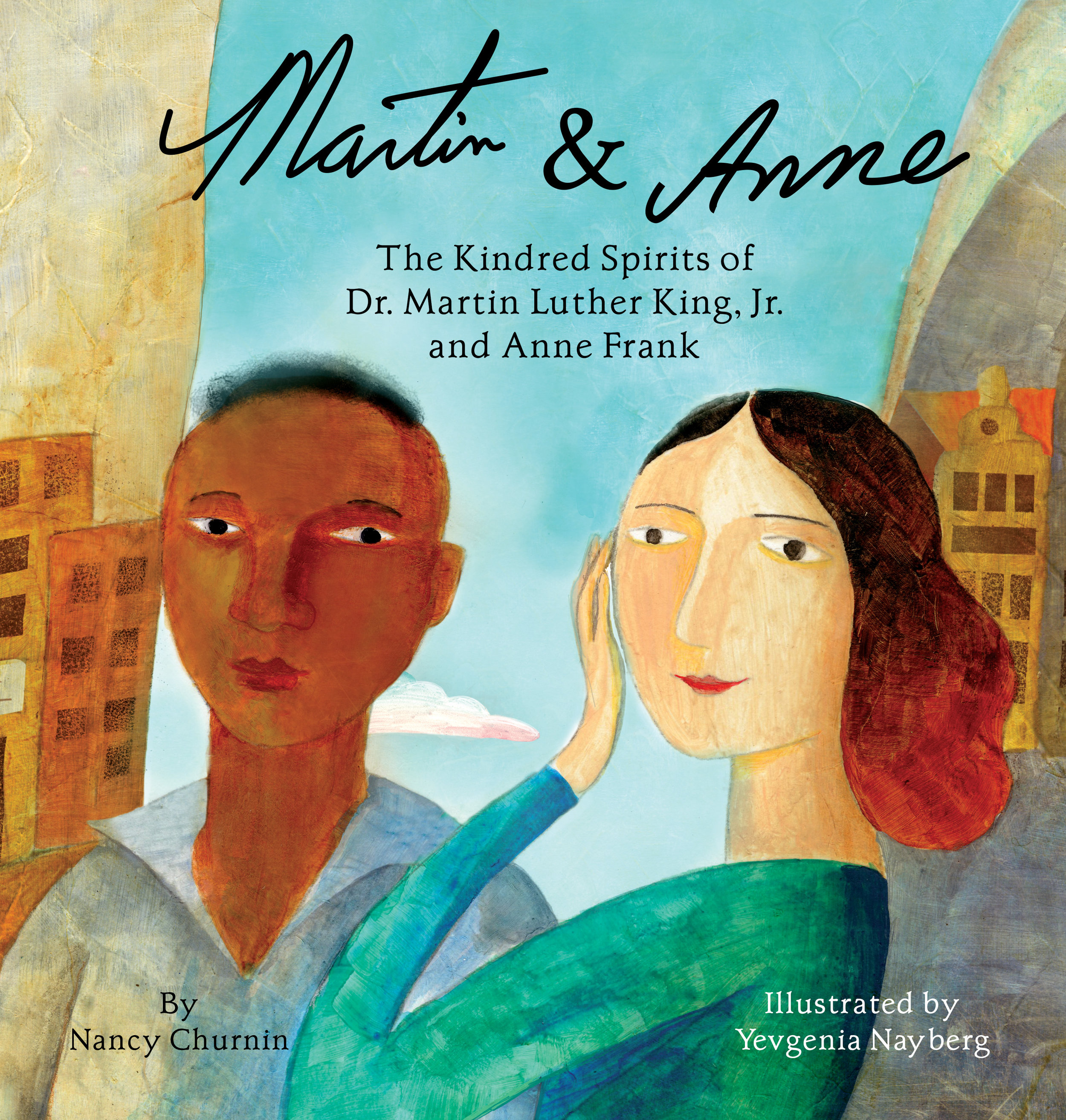 Cover of    Martin & Anne: The Kindred Spirits of Dr. Martin Luther King, Jr. and Anne Frank  ,  by  Nancy Churnin , illustration by Yevgenia Nayberg