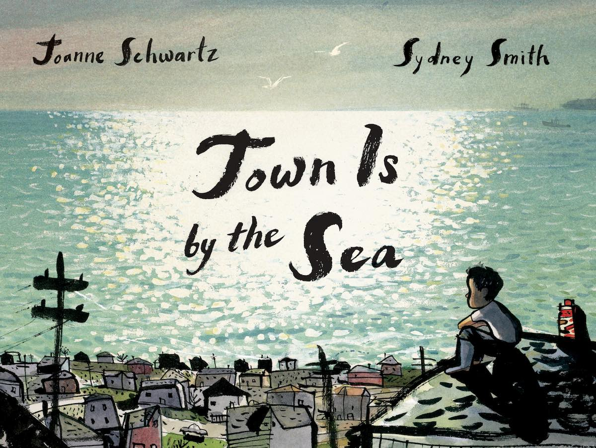Cover of    Town Is by the Sea   , by  Joanne Schwartz , illustration by Sydney Smith