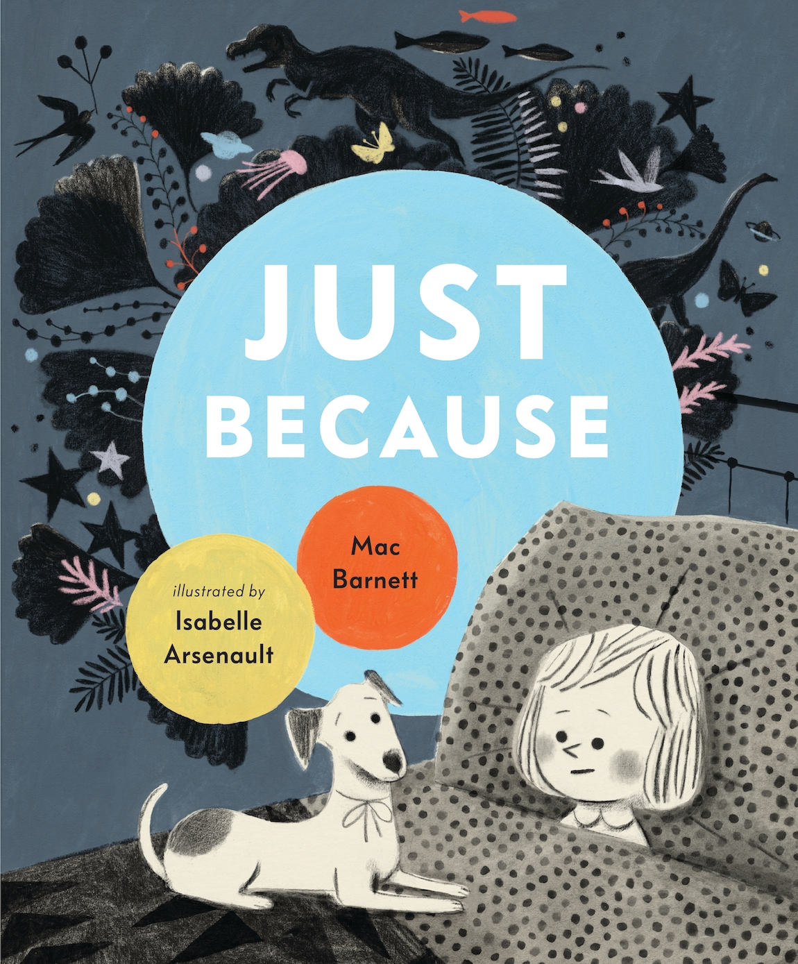 Cover of   Just Because  , by Mac Barnett, illustration by Isabelle Arsenault