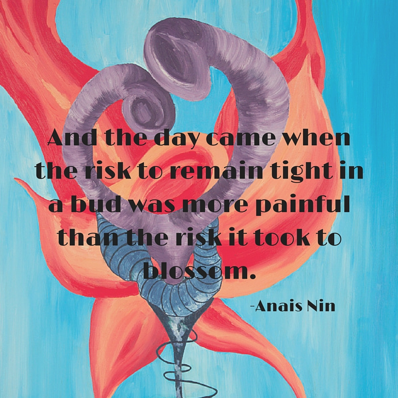 Anais Nin quote overlaid on a detail from my 2011 painting, Blooming .