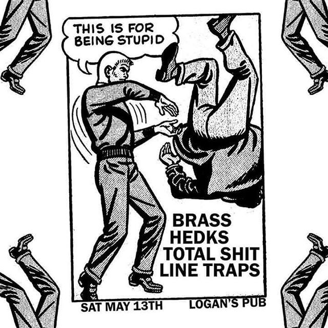 Killer SHOW! BRASS / TOTAL SHIT / HEDKS / LINE TRAPS at Logan's  9pm TONIGHT!!