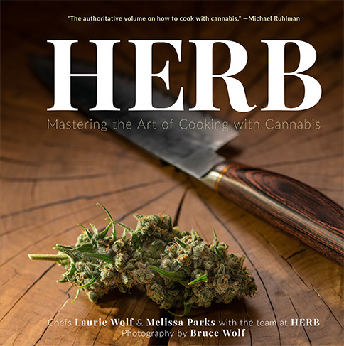 HERB: Mastering the Art of Cooking with Cannabis - By Laurie Wolf & Melissa ParksPhotography by Bruce Wolf