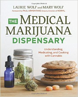 The Medical Marijuana Dispensary - By Laurie Wolf + Mary WolfForward by Paul Armentano