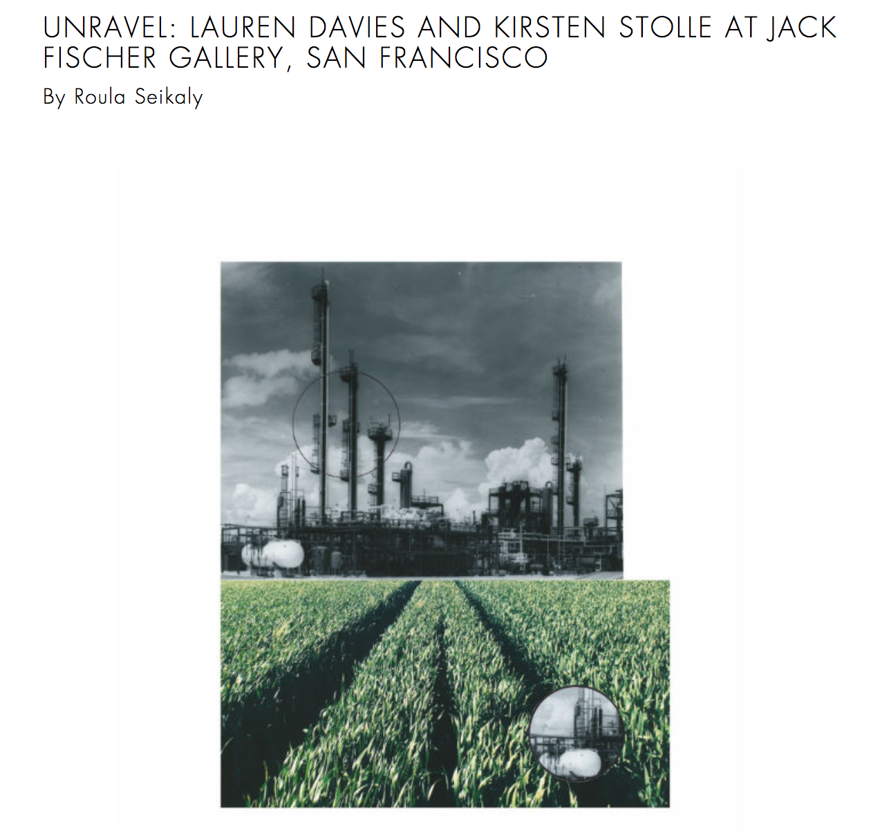 Unravel  paired photo-based work by Lauren Davies and Kirsten Stolle. Contextualized by our precarious political circumstances, the installation is a grim but engrossing account of American economic decline and reckless industrial arrogance. Photograph Mag  full article .