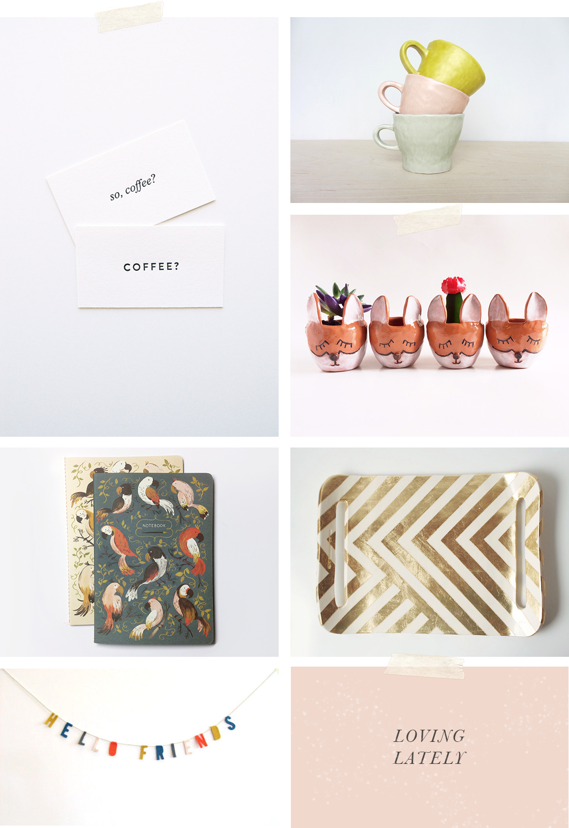 coffee date cards  by in haus press /  parrot journals  by quill and fox /  hello friends felt banner  by tastefully mismatched /  ceramic pinched mugs by elizabeth benotti /  ceramic fox planter  by pottery lodge /  gold zag tray  by up in the air somewhere