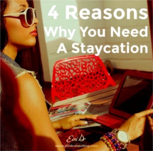 4 Reasons Why You Need a Staycation by Evi D.
