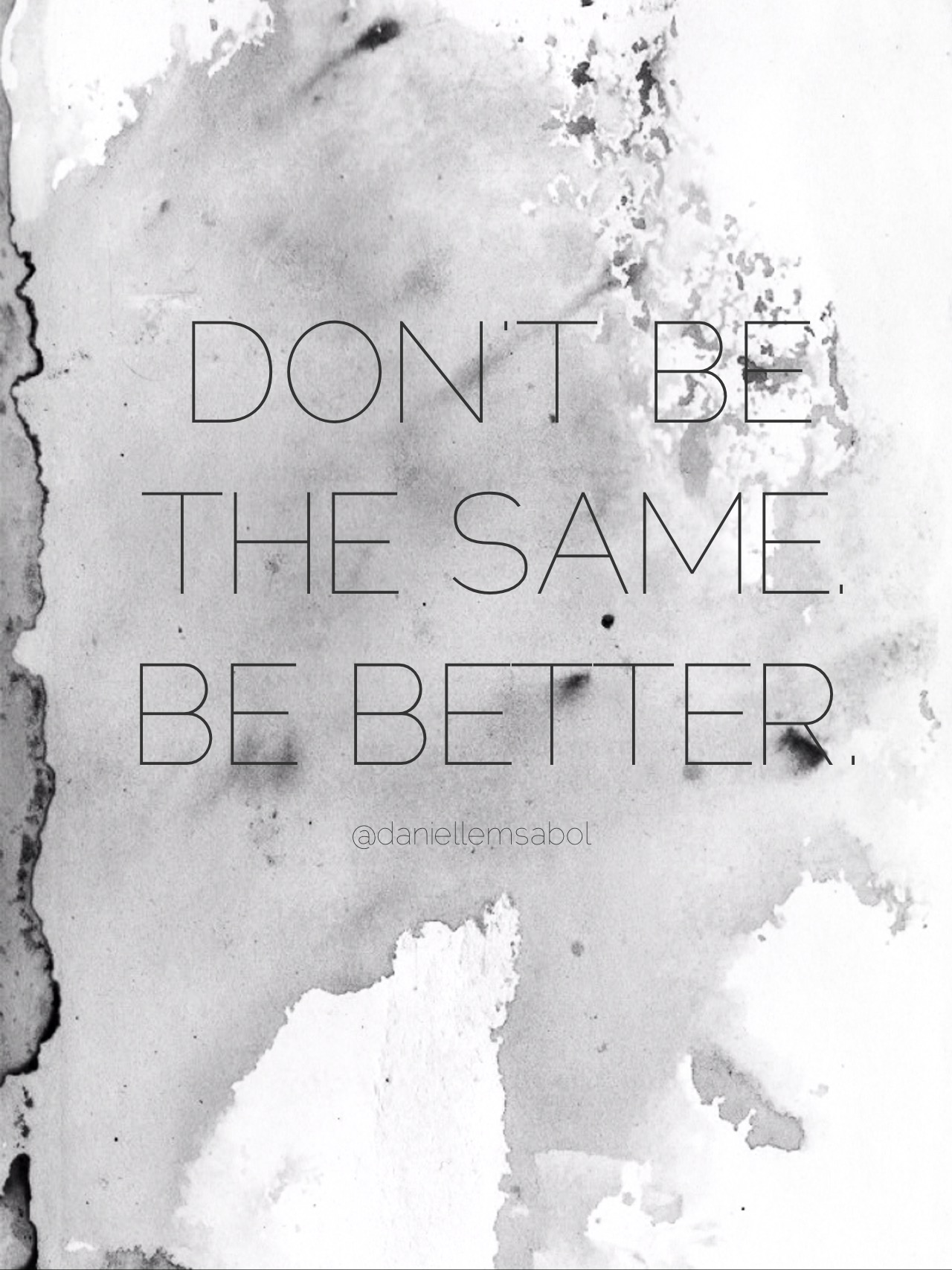 "Get It Girl | 02.02.15 ""Don't be the same. Be Better."" via daniellemsabol.com"