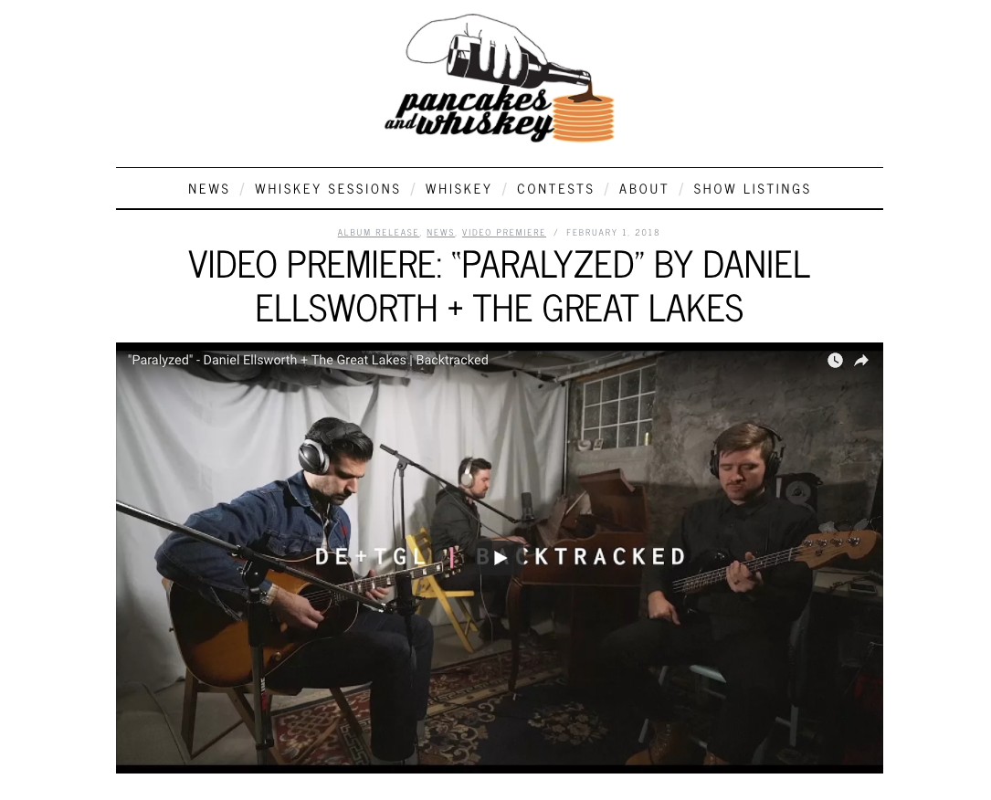 """Paralyzed"" Backtracked Video Premiering On Pancakes and Whiskey   The second video from our new Backtracked video series is premiering now over on  Pancakes and Whiskey . ""With just a piano, acoustic guitar, bass and a drum-track, the band fully immerses themselves into the song and the result is pure magic. While the music itself is well thought-out and has a foot-tapping melody, the real star is Daniel Ellsworth's soaring vocals that effortlessly reach the spaces in between the bouncing notes.""  Check out the video and read the whole article here ."