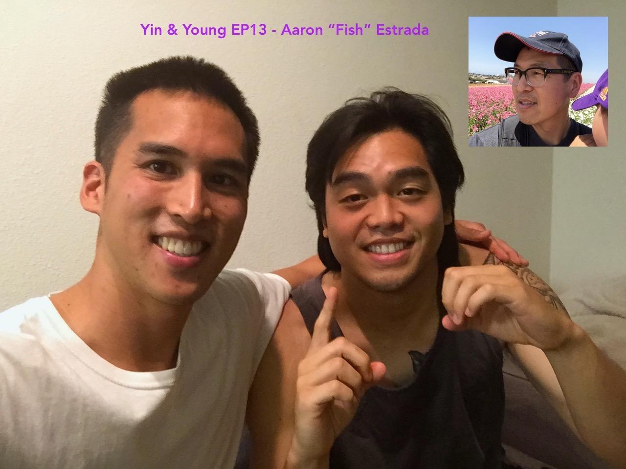 "Yin & Young EP13 - Aaron ""Fish"" Estrada"