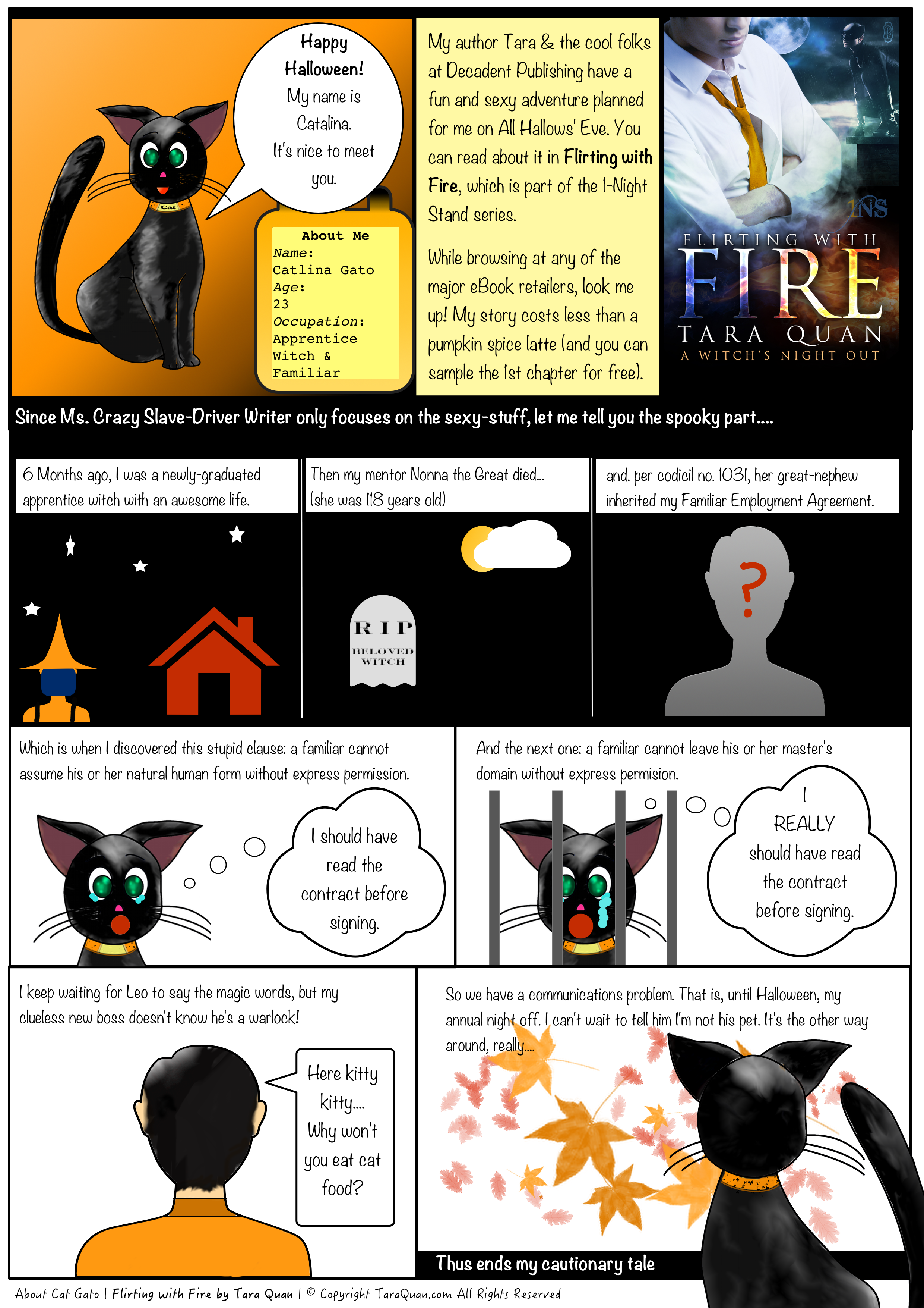 About Cat Gato - a short comic strip based on Flirting with Fire , a paranormal romantic comedy by Tara Quan. Available at   Amazon ($0.99 Halloween Sale),  B&N , AllRomance ,  Kobo ,  iBooks , and Decadent  Publishing . Add it to your GoodReads TBR list today!