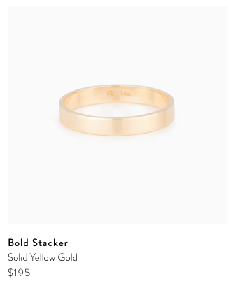 Bold Stacker -  It is the perfect every day ring. And the price for solid gold is beyond affordable.