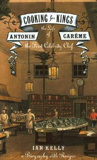 Cooking for Kings The Life of Antonin Careme, the First Celebrity Chef.jpg