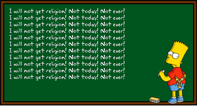 Bart says I will not get religion!.png