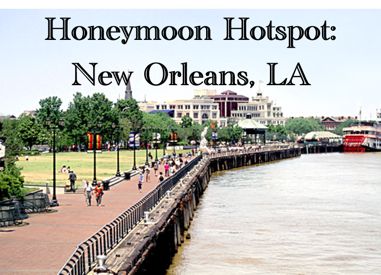 Honeymoon Hotspot: New Orleans, LA