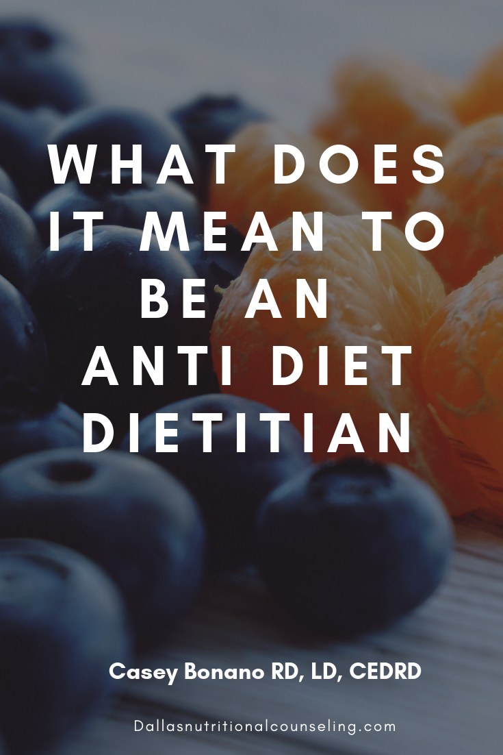 What Does it Mean to be an Anti Diet Dietitian, Casey Bonano, Dallas Nutritional Counseling, #antidietdietitian #dietitian #antidiet #effyourdiet #nomorediets #healthylifestyle #allfoodsfit #intuitiveeating #dallasnutritionalcounseling #caseybonanord #dallasrd