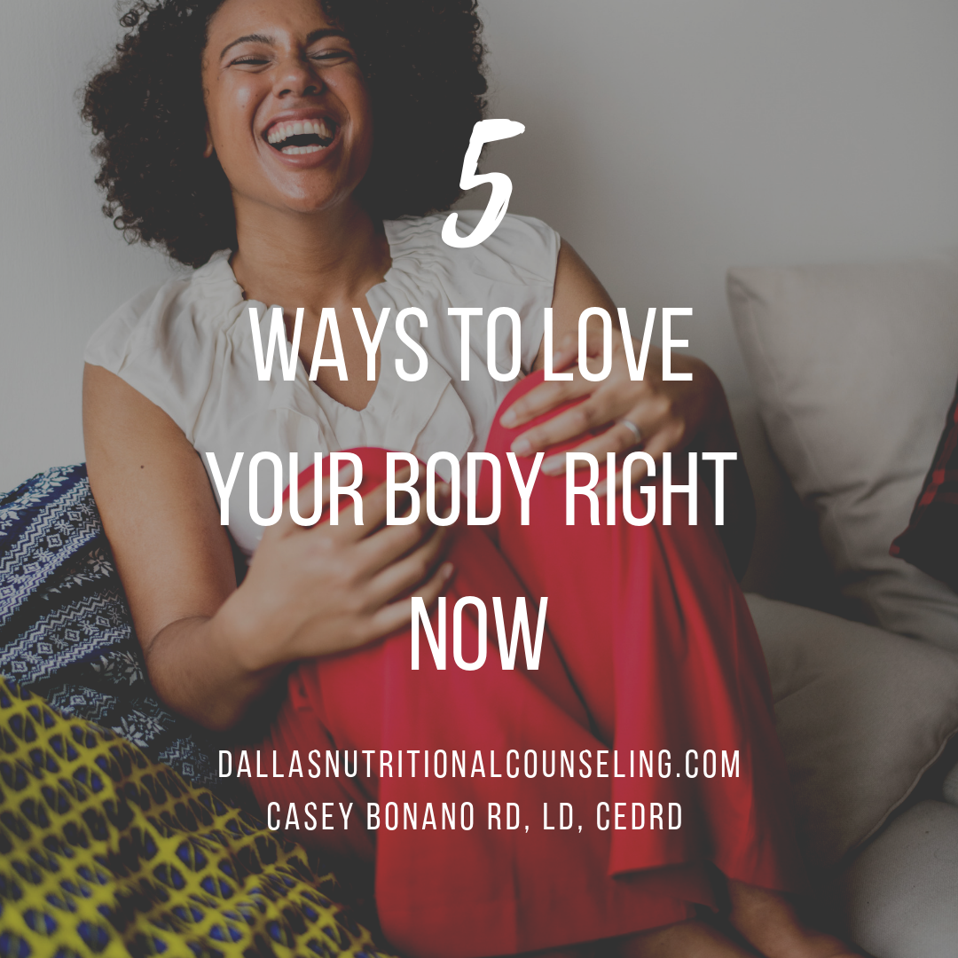 5 Ways to Love Your Body Right Now - Dallas Nutritional Counseling, Casey Bonano RD, LD, CEDRD #dallasnutritionalcounseling #dallasdietitian #bodylove #bodyacceptance #bodypositivity #caseybonanord #nondietapproach #nondietdietitian #intuitiveeating #effdietculture #nutrition #dietitian #dallasdietitian