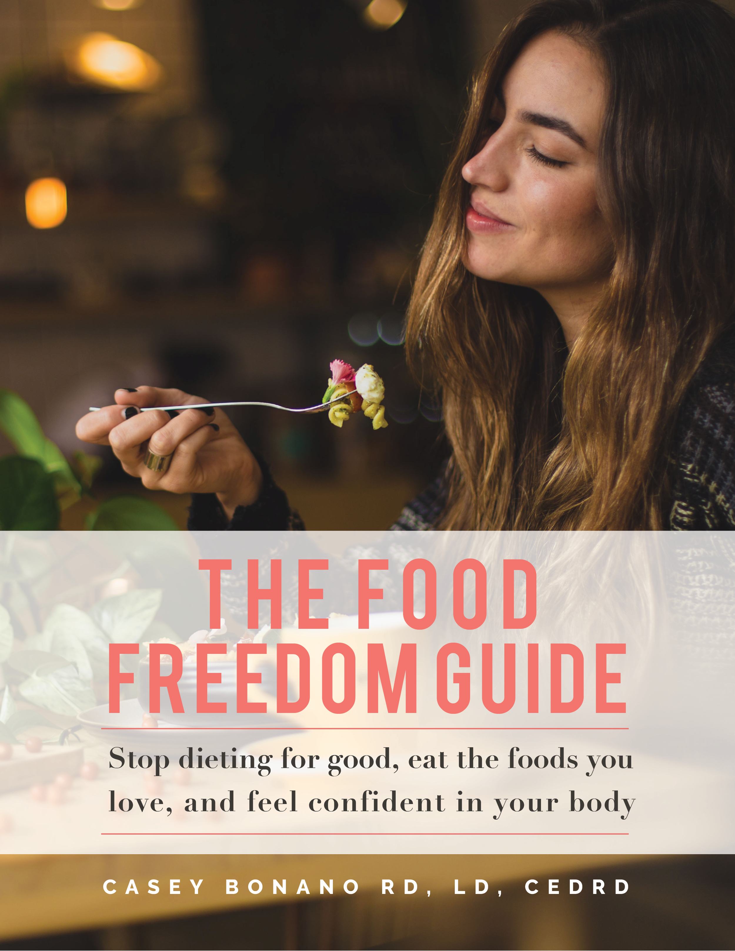 The Food Freedom Guide - Stop dieting for good, eat the foods you love, and feel confident in your body, Dallas Nutritional Counseling, Casey Bonano RD, LD, CEDRD #dallasnutritionalcounseling #thefoodfreedomguide #nondietapproach #caseybonanord