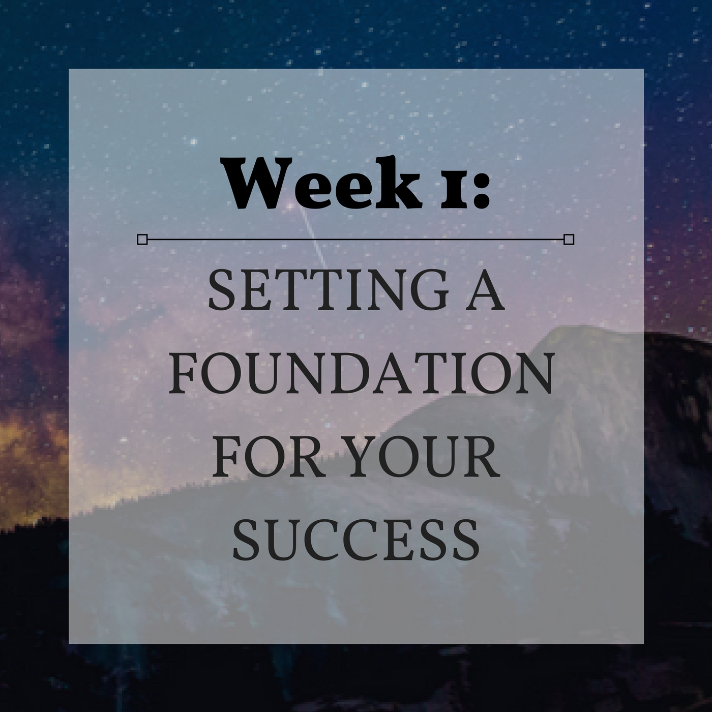 Week 1 Setting a Foundation for Your Success