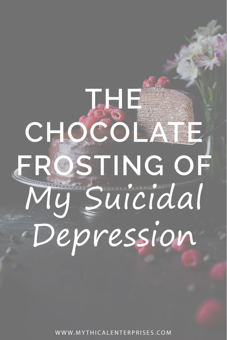Mythical-Enterprises-Blog,-The-Chocolate-Frosting-of-My-Suicidal-Depression.jpg