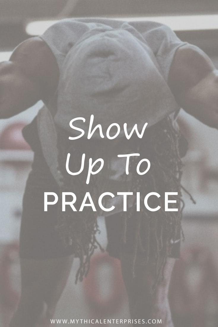 Mythical-Enterprises-Blog,-Show-Up-to-Practice.jpg