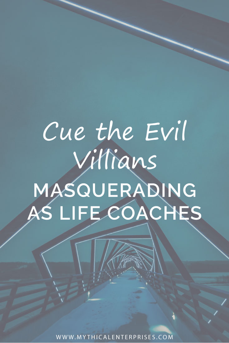 Mythical-Enterprises-Blog,-Cue-the-Evil-Villians-Masquerading-as-Life-Coaches.jpg