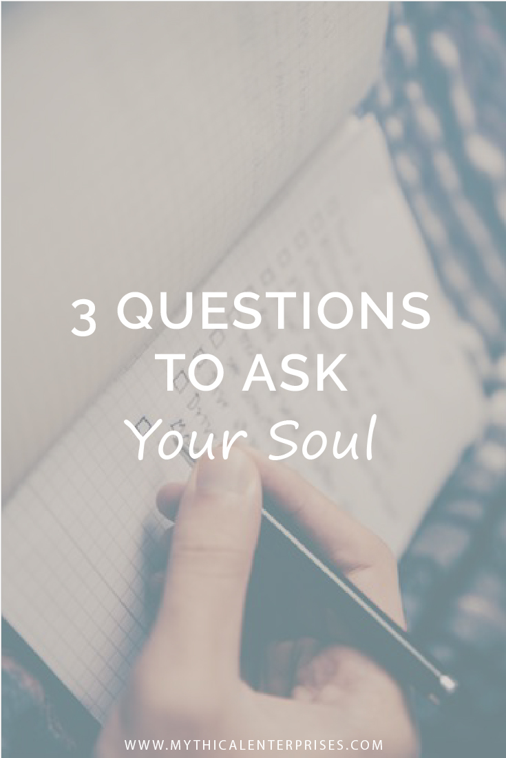 Mythical Enterprises 3 Questions to Ask Your Soul.jpg
