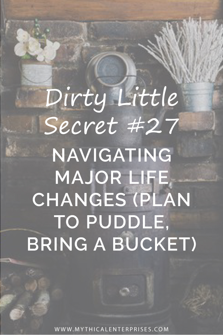Mythical-Enterprises-Dirty-Little-Secret-#27-Navigating-Major-Life-Changes-(Plan-to-Puddle,-Bring-a-Bucket).jpg
