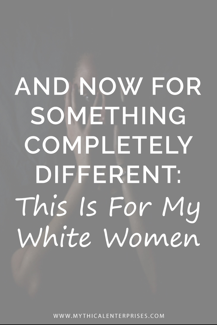 Mythical-Enterprises-Blog-This-is-For-My-White-Women.jpg